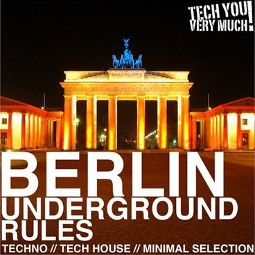 Berlin Underground Rules (Techno, Tech House, Minimal Selection)